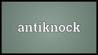 Antiknock Meaning