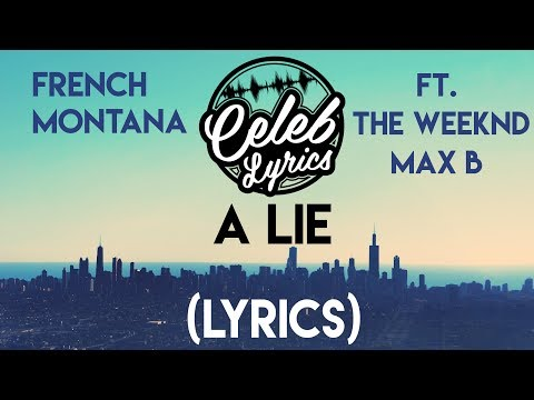 French Montana - A Lie ft. The Weeknd, Max B (Lyrics)[FULL HD]