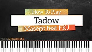 How To Play Tadow By Masego feat FKJ On Piano - Piano Tutorial