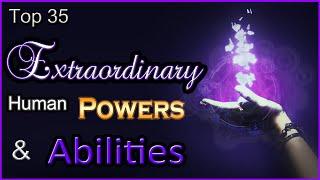Top 35 Extraordinary Human Powers & Abilities
