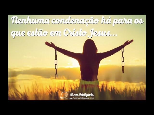 Nenhuma condenação há para os que estão em Cristo