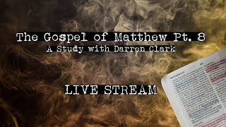 The Gospel of Matthew Pt.8 - A study with Darren Clark - Live Stream - The Hell Project