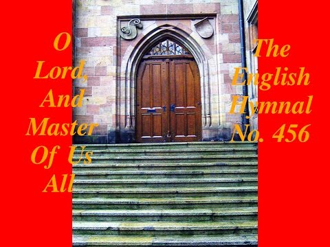 O Lord, And Master Of Us All (The English Hymnal No. 456)