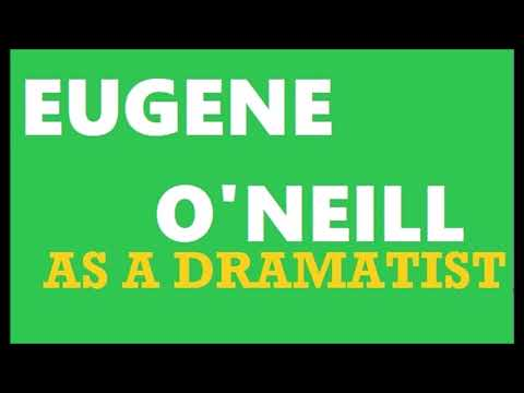 EUGENE O'NEILL AS A DRAMATIST
