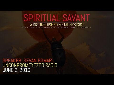 SEVAN BOMAR - SPIRITUAL SAVANT - UNCONPROMEYEZED RADIO - JUNE 2 2016