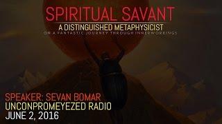 sevan bomar spiritual savant unconpromeyezed radio june 2 2016