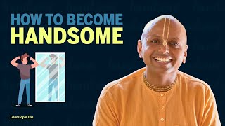 How to become HANDSOME by Gaur Gopal das