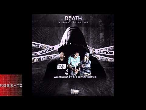 Mr. WhiteDogg ft. RJ, Nipsey Hussle - Death Around The Corner [Prod. By G5yve] [New 2014]
