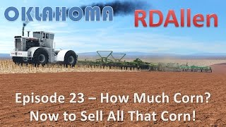 Farming Simulator 15 Oklahoma E23 - How Much Corn?  Now To Sell All That Corn!