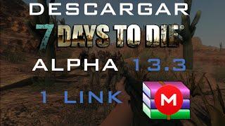 Como descargar 7 Days to Die Alpha 13.3 [1 Link][.rar][MEGA] + Final épico