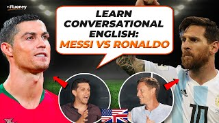 Advanced English Conversation: Lionel Messi Vs Cristiano Ronaldo | Learn English Phrases