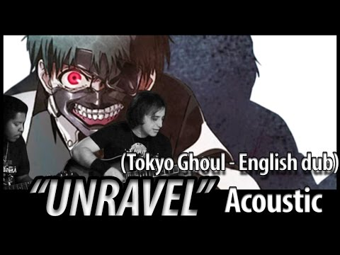 """Tokyo Ghoul opening 1: """"Unravel"""" (Acoustic English Dub)"""
