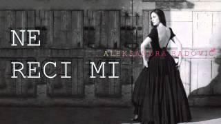 Aleksandra Radovic - Ne reci mi - (Audio 2009)