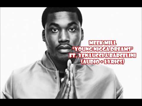 Meek Mill - Young Nigga Dreams ft. YFN Lucci & Barcelini (audio + lyrics)