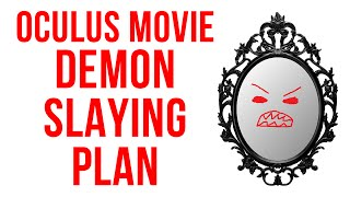 Oculus Movie Demon Slaying Plan (Killing the Haunted Mirror)