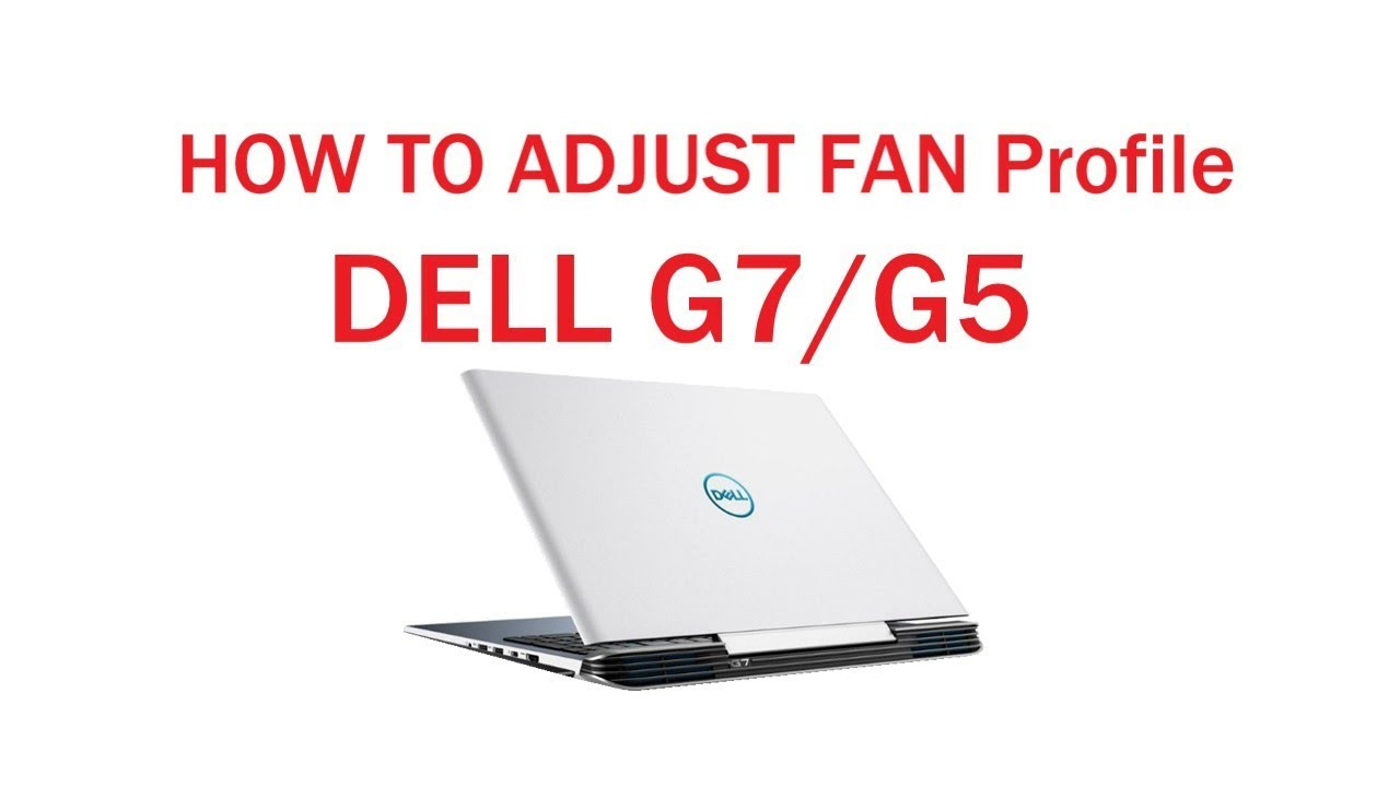 How to adjust Fan profile Dell G7/G5 gaming laptops
