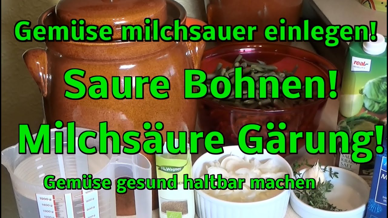 gem se milchsauer einlegen gesund haltbar saure bohnen youtube. Black Bedroom Furniture Sets. Home Design Ideas
