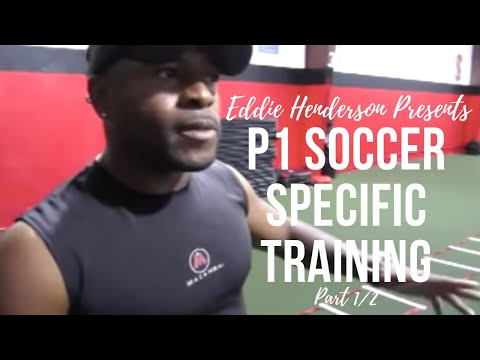P1 Soccer Specific Training With Eddie Henderson (Part 1/2)