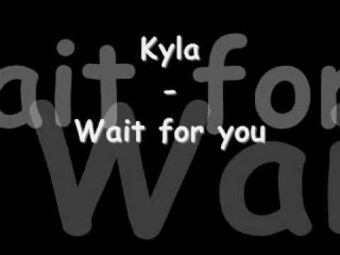 Kyla - Wait for you *Lyrics in info box*