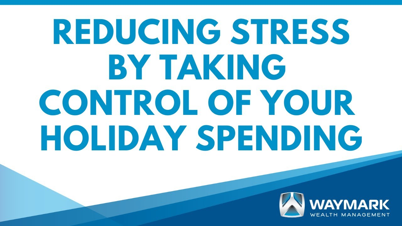 Reducing Stress by Taking Control of Your Holiday Spending