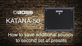 Boss Katana-50  -  How to save additional sounds to 2nd set of presets