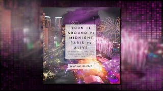 Midnight Paris vs Alive vs Turn It Around (Jano Aki Re-Edit)