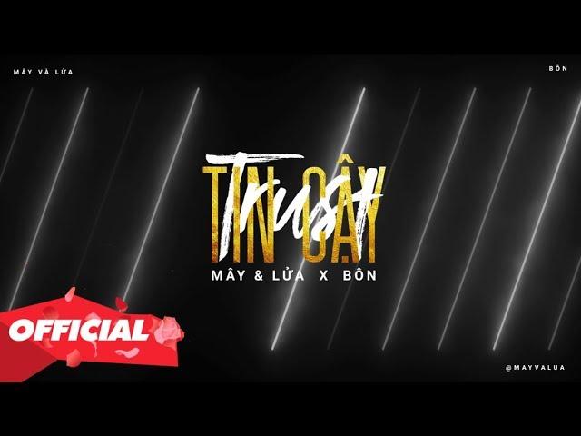TIN CẬY - MÂY & LỬA x BÔN | MUSIC OFFICIAL