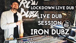 "IRON DUBZ ""Lockdown Live Dub""  Live Dub Session [Streamed 9th April 2020]"