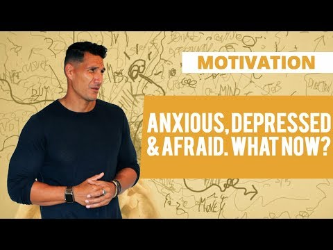 Anxious, Depressed & Afraid... WHAT NOW?
