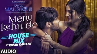 Menu Kehn De (House Mix) Full Audio Song | AAP SE MAUSIIQUII | Himesh Reshammiya …