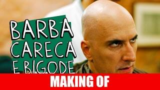 Vídeo - Making Of – Barba, careca e bigode