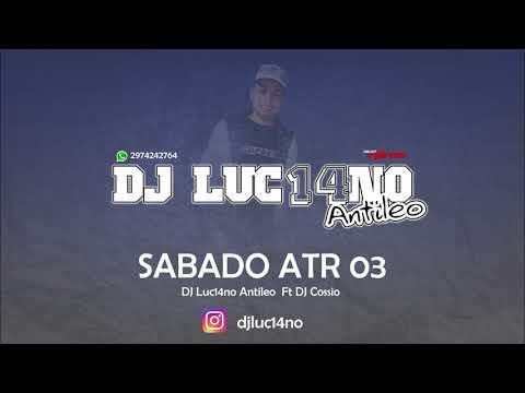 SABADO ATR 03 - DJ Luc14no Antileo Ft DJ Cossio - MIX