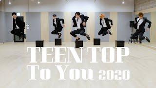 TEEN TOP 「To You 2020」Dance Practice Video