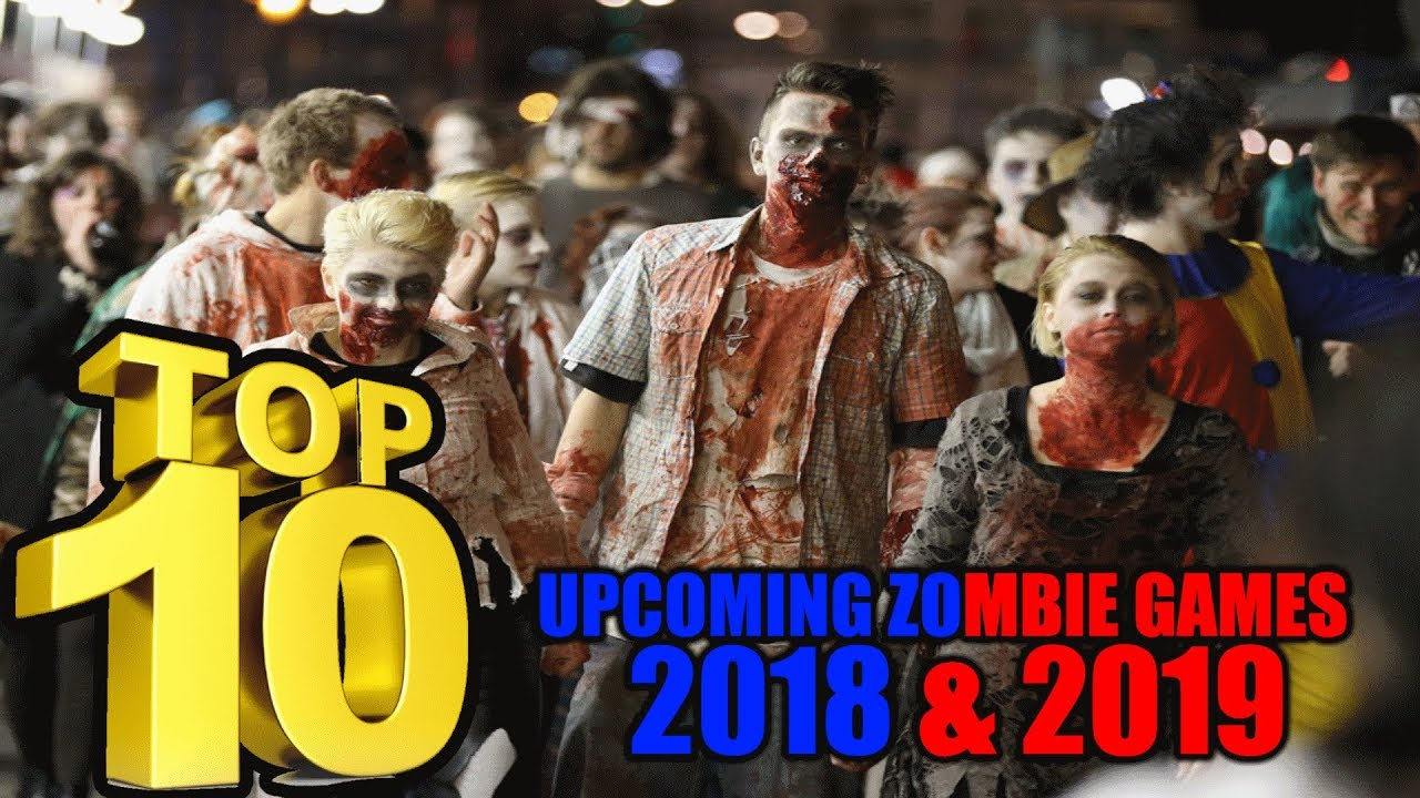 Top 10 New Zombie Games Coming Out In 2018 And 2019 Top
