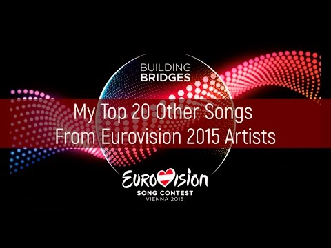 My Top 20 Other Songs From Eurovision 2015 Artists