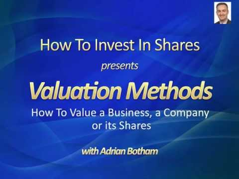 Valuation Methods: How To Value a Business, a Company or Sha