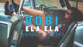 BOBI - ELA ELA [Levelon Remix] 2015