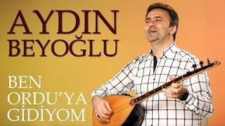 Ben Ordu'ya Gidiyom - AYDIN BEYOĞLU - Türkü