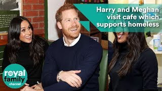 Prince Harry and Meghan Markle visit cafe which supports homeless people