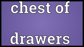 Chest Of Drawers Meaning