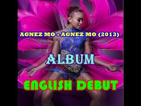 AGNEZ MO - Agnez Mo (Full Album 2013) English Debut - International Standard