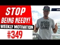 Stop Being Needy! | Weekly Motivation #349 | Dre Baldwin