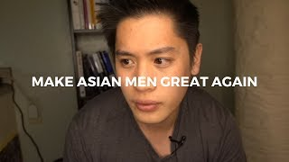 Why Asian Men Aren't Masculine