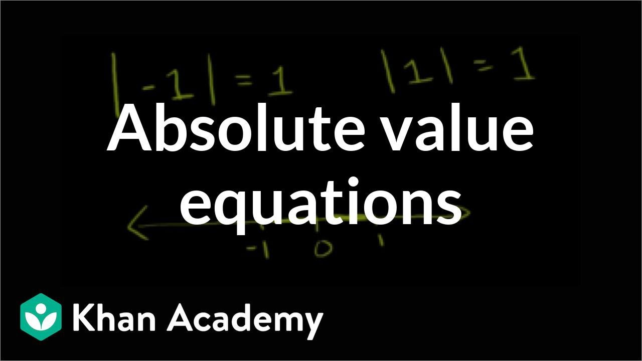 absolute value equations linear equations algebra i khan  absolute value equations linear equations algebra i khan academy
