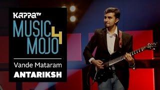 Vande Mataram - Antariksh - Music Mojo Season 4 - KappaTV