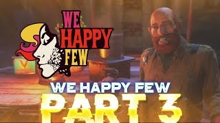 THE FUNNIEST CHARACTER  - WE HAPPY FEW 2018 LETS PLAY WALKTHROUGH PART 3