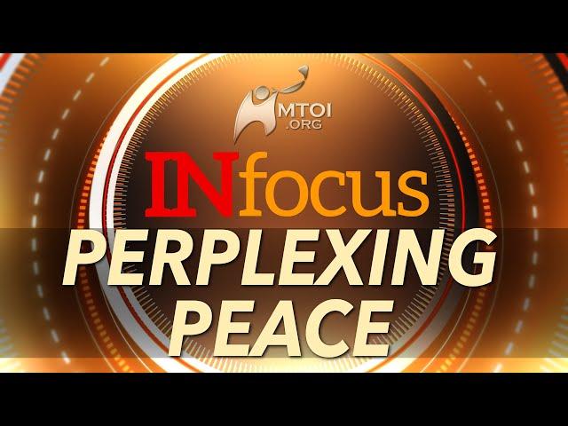 INFOCUS | Perplexing Peace