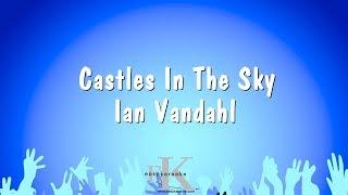 Castles In The Sky - Ian Vandahl (Karaoke Version)