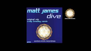 Matt James - Dive - Original / Craig Bradley Remix - Out 9 July 2012