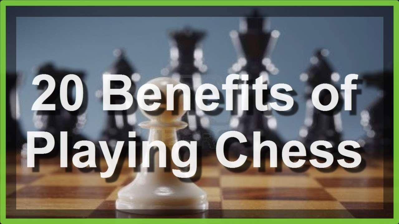 20 benefits of playing chess